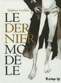 Le dernier modèle - StéphaneLevallois