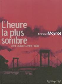 L'heure la plus sombre vient toujours avant l'aube - EmmanuelMoynot
