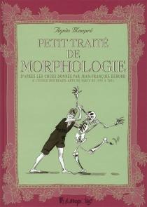 Petit traité de morphologie : d'après les cours donnés par Jean-François Debord à l'Ecole des beaux-arts de Paris de 1978 à 2003 - AgnèsMaupré