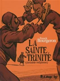 La sainte Trinité (fantaisie religieuse) - FranckBourgeron
