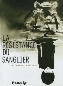 La résistance du sanglier - StéphaneLevallois
