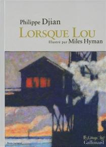 Lorsque Lou - PhilippeDjian