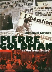Pierre Goldman : la vie d'un autre - EmmanuelMoynot
