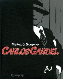 Carlos Gardel : la voix d'une autre Amérique - JoséMunoz
