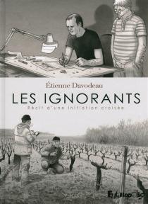 Les ignorants : récit d'une initiation croisée - ÉtienneDavodeau