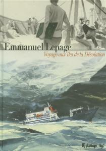 Voyages aux îles de la désolation - EmmanuelLepage