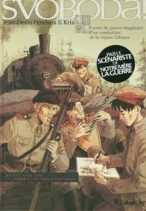 Svoboda ! : carnet de guerre imaginaire d'un combattant de la Légion tchèque : Russie, 1914-1920 - Kris