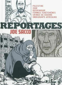 Reportages : Palestine, Irak, Kushinagar, femmes tchétchènes, crimes de guerre, immigrants africains - Joe Sacco
