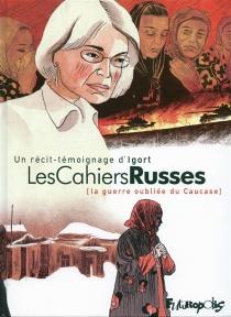 Les cahiers russes (la guerre oubliée du Caucase) - Igort