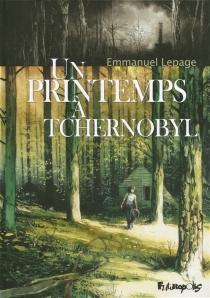 Un printemps à Tchernobyl - EmmanuelLepage