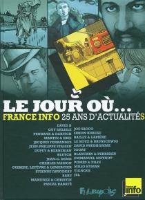 Le jour où... : 1987-2012 : France-Info, 25 ans d'actualités - France-Info