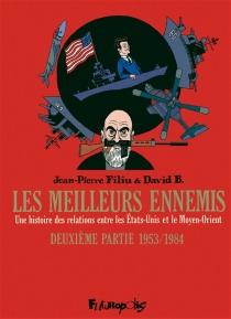 Les meilleurs ennemis : une histoire des relations entre les Etats-Unis et le Moyen-Orient - DavidB.