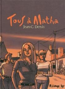 Tous à Matha : intégrale - Jean-ClaudeDenis