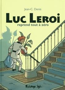 Luc Leroi reprend tout à zéro - Jean-ClaudeDenis