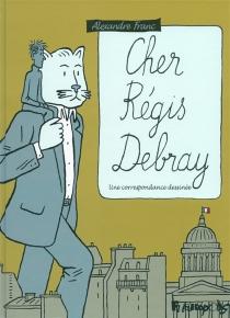 Cher Régis Debray : une correspondance dessinée - RégisDebray