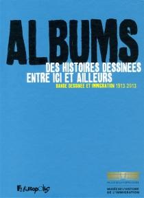Albums : des histoires dessinées entre ici et ailleurs : bande dessinée et immigration, 1913-2013 -
