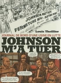 Johnson m'a tuer : journal de bord d'une usine en lutte - LouisTheillier
