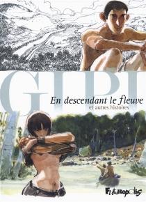 En descendant le fleuve : et autres histoires - Gipi