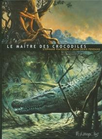 Le maître des crocodiles - Jean-DenisPendanx