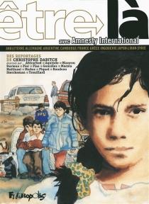 Etre là avec Amnesty International : Angleterre, Allemagne, Argentine, Cambodge, France, Grèce, Ingouchie, Japon, Liban, Syrie - ChristopheDabitch