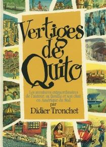 Vertiges de Quito : les aventures extraordinaires de l'auteur, sa famille et son chat en Amérique du Sud - DidierTronchet