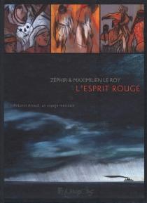 L'esprit rouge : Antonin Artaud, un voyage mexicain - MaximilienLe Roy