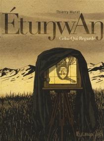 EtunwAn : Celui-Qui-Regarde - ThierryMurat