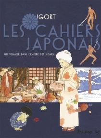 Les cahiers japonais : un voyage dans l'empire des signes - Igort