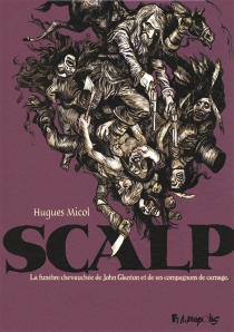 Scalp : la funèbre chevauchée de John Glanton et de ses compagnons de carnage - HuguesMicol