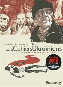 Les cahiers ukrainiens : mémoires du temps de l'URSS - Igort