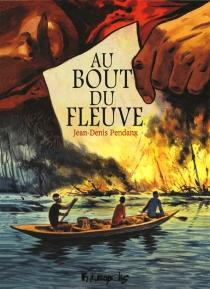 Au bout du fleuve - Jean-DenisPendanx