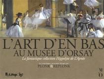 L'art d'en bas au musée d'Orsay : la fantastique collection Hyppolyte de l'Apnée - Plonk et Replonk