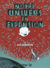 Notre univers en expansion - Alex Robinson