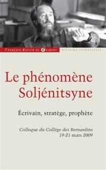 Le phénomène Soljénitsyne : écrivain, stratège, prophète -
