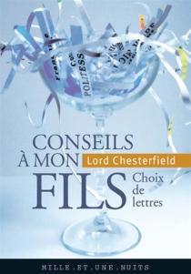 Conseils à mon fils : choix de lettres - Philip Dormer StanhopeChesterfield