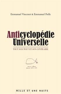 Anticyclopédie universelle : tout sur tout et son contraire - EmmanuelPrelle