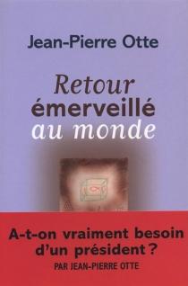 Retour émerveillé au monde - Jean-PierreOtte