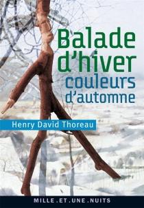 Balade d'hiver| Couleurs d'automne - Henry DavidThoreau