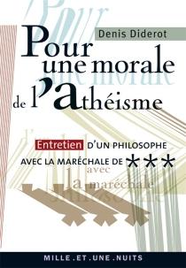 Pour une morale de l'athéisme : entretien d'un philosophe avec la maréchale de *** - DenisDiderot