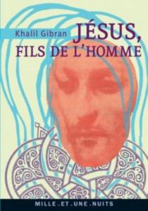 Jésus, fils de l'homme : ses paroles et ses actes racontés et rapportés par ceux qui l'ont connu - KhalilGibran