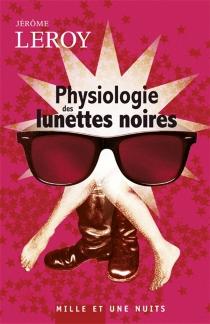 Physiologie des lunettes noires - JérômeLeroy