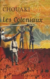 Les coloniaux : récit - AzizChouaki