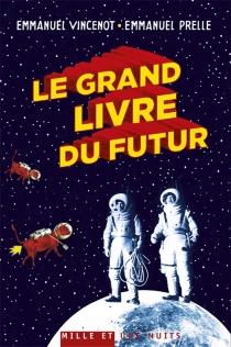 Le grand livre du futur : l'avenir comme que vous ne l'avez jamais vu - EmmanuelPrelle
