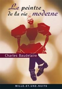 Le peintre de la vie moderne - CharlesBaudelaire