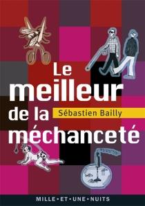 Le meilleur de la méchanceté - SébastienBailly