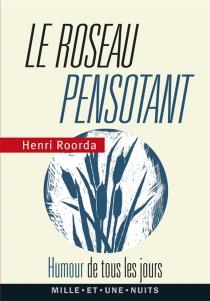 Le roseau pensotant : humour de tous les jours - HenriRoorda van Eysinga