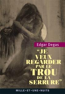 Je veux regarder par le trou de la serrure : propos choisis - EdgarDegas