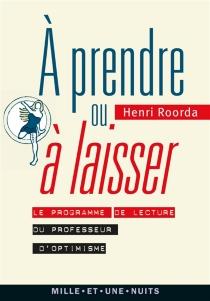 A prendre ou à laisser : le programme de lecture du professeur d'optimisme - HenriRoorda van Eysinga