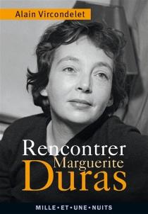 Rencontrer Marguerite Duras - AlainVircondelet