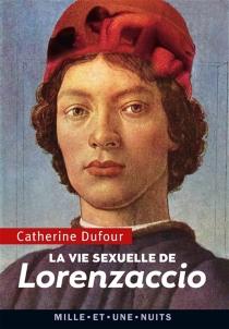 La vie sexuelle de Lorenzaccio - CatherineDufour